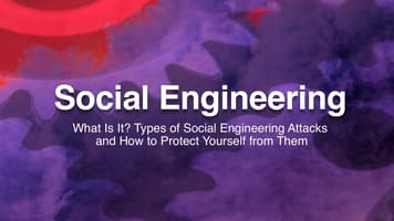 Social Engineering: What Is It? Types of Social Engineering Attacks and How to Protect Yourself from Them