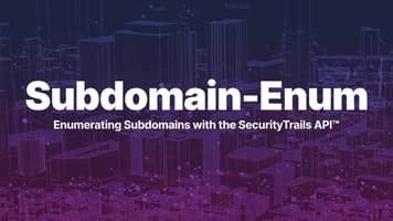 Subdomain-Enum: Enumerating Subdomains with the SecurityTrails API™