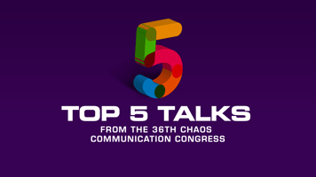 Top 5 Talks from the 36th Chaos Communication Congress