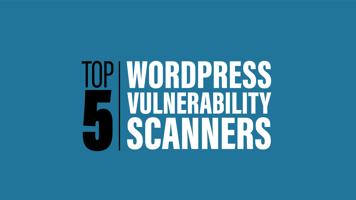 Top 5 Wordpress Vulnerability Scanners