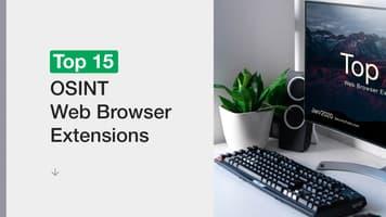 Top 15 OSINT Web Browser Extensions