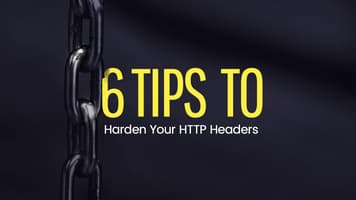 6 Tips to Harden Your HTTP Headers