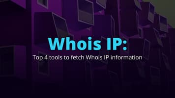 Whois IP: Top 4 tools to perform a WHOIS IP Lookup