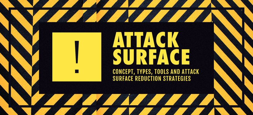 Attack Surface: Concept, Types, Tools and Reduction Strategies.