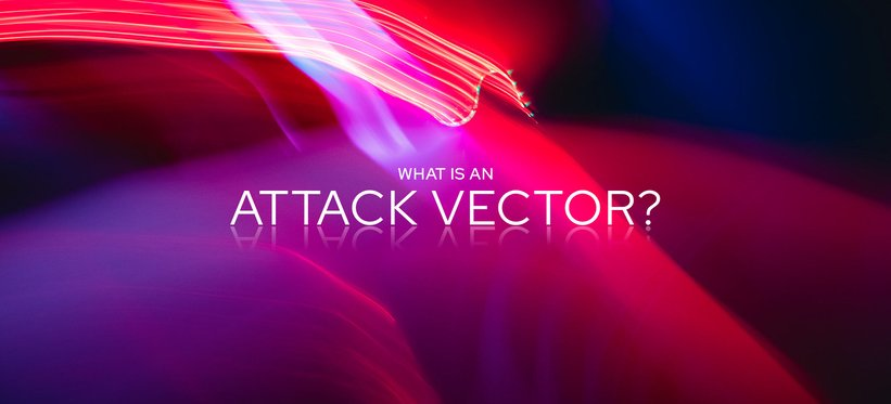 What is an Attack Vector?.