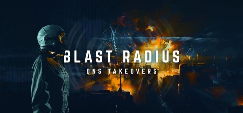 Blast Radius: DNS Takeovers.