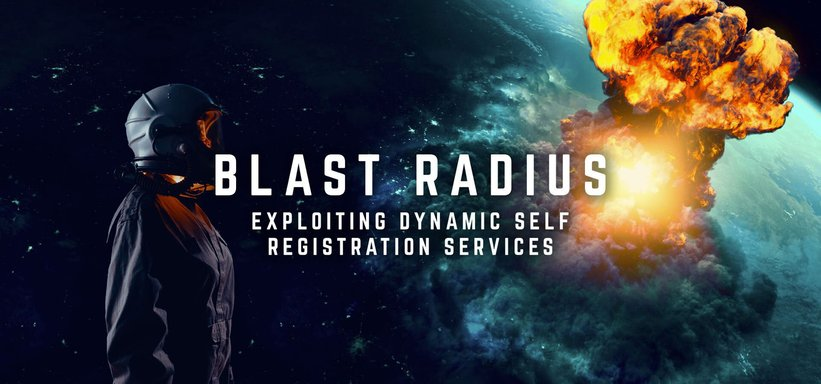 Blast Radius: Mapping, Controlling, and Exploiting Dynamic Self-Registration Services.