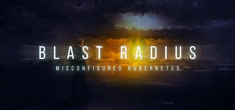Blast Radius: Misconfigured Kubernetes.
