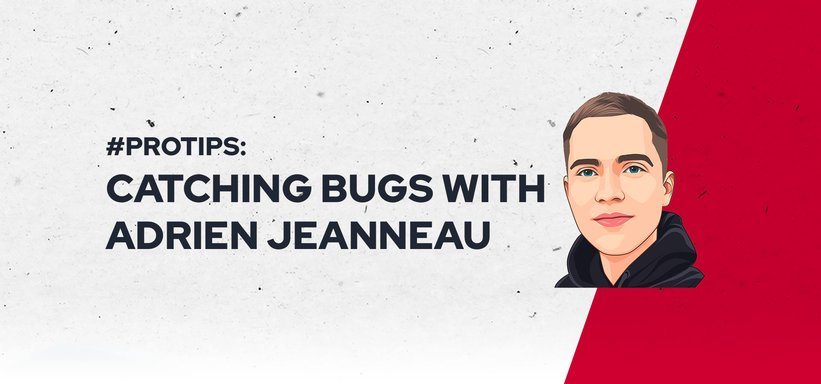 #ProTips: Catching Bugs with Adrien Jeanneau.