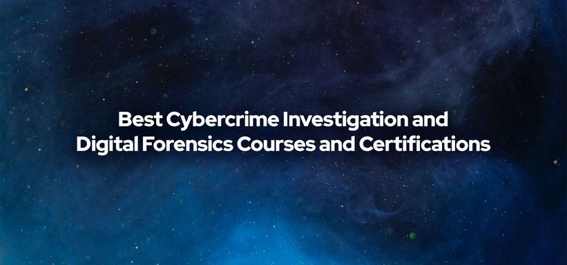 Best Cybercrime Investigation and Digital Forensics Courses and Certifications.