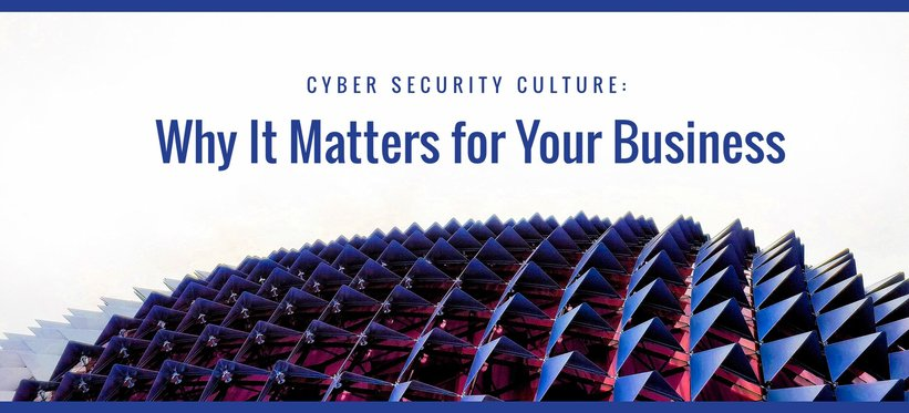 Cyber Security Culture: Why It Matters for Your Business.