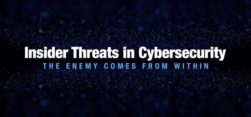 Insider Threats in Cybersecurity: The Enemy Comes From Within.