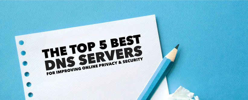 The Top 5 DNS Servers for Improving Online Privacy & Security.
