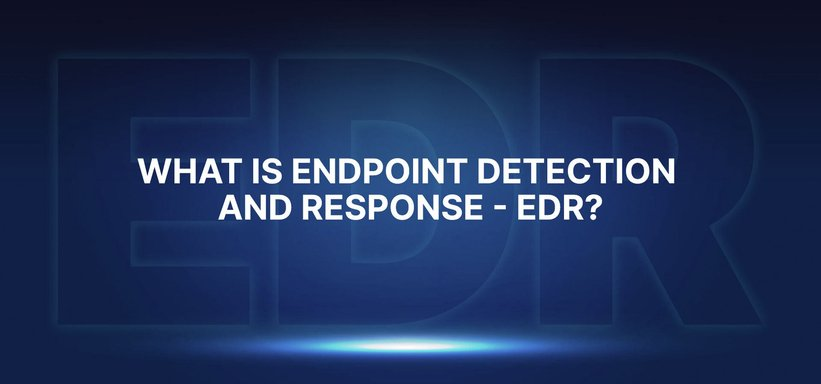 Endpoint Security and Endpoint Detection and Response - EDR.