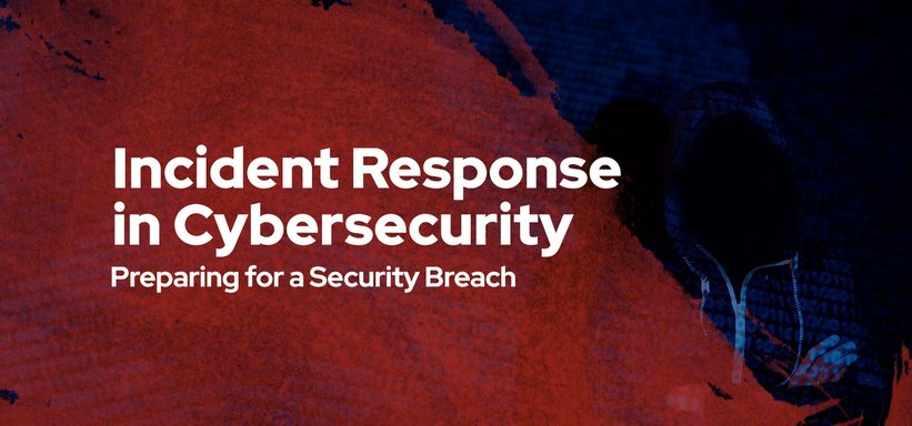 Incident Response in Cybersecurity: Preparing for a Security Breach.