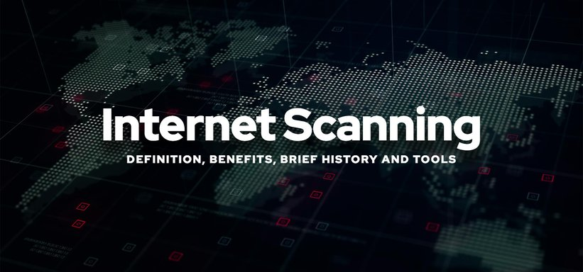 Internet Scanning: Definition, Benefits, Brief History and Tools.