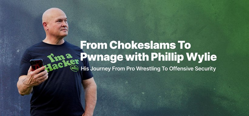 From Chokeslams To Pwnage: Phillip Wylie Shares His Journey From Pro Wrestling To Offensive Security.