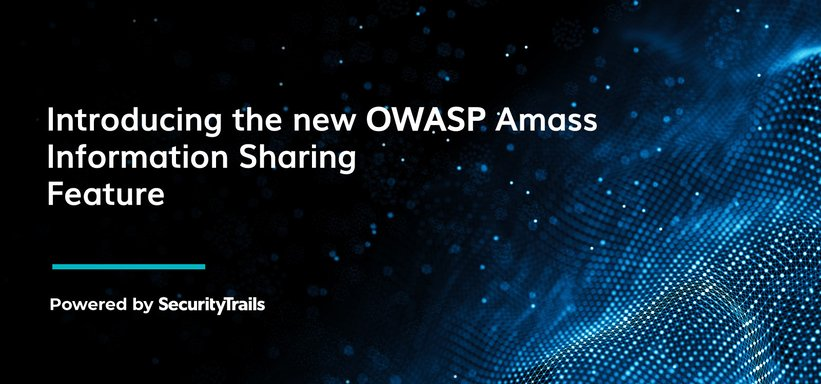 Introducing the new OWASP Amass Information Sharing Feature: a Big Community Effort to Share Accurate Domain and Subdomain data, for everyone.