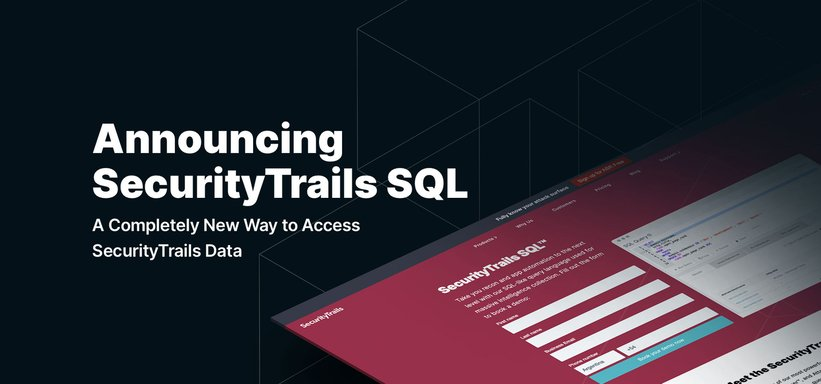 Announcing SecurityTrails SQL: a Completely New Way to Access SecurityTrails Data.