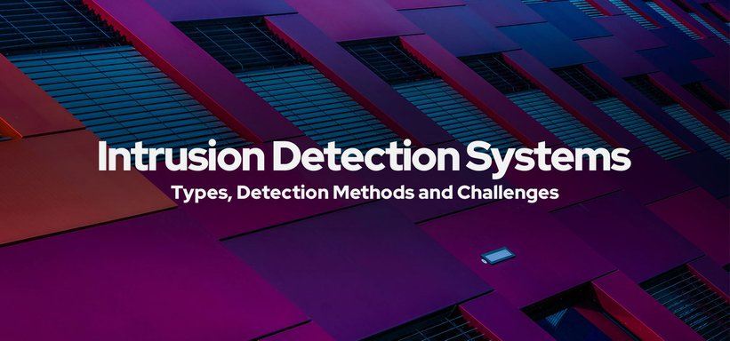 Intrusion Detection Systems: Types, Detection Methods and Challenges.