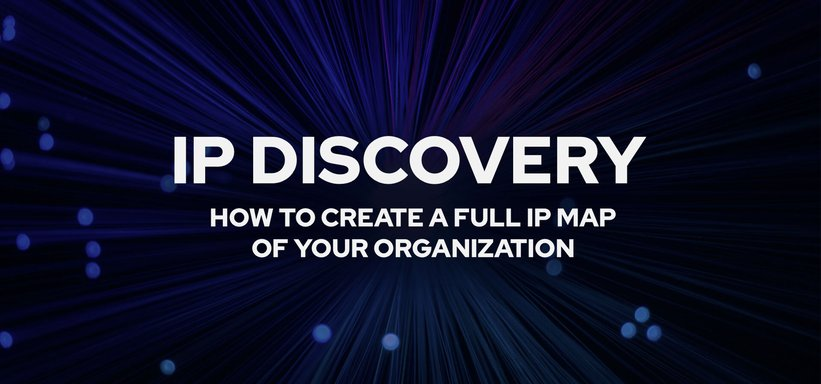 IP Discovery: How to Create a Full IP Map of Your Organization.