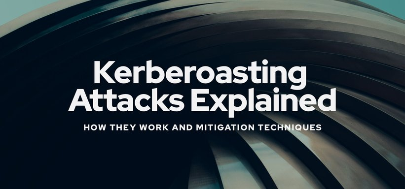 Kerberoasting Attacks Explained: Definition, How They Work and Mitigation Techniques.