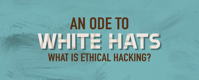 An Ode to White Hats: What Is Ethical Hacking?.