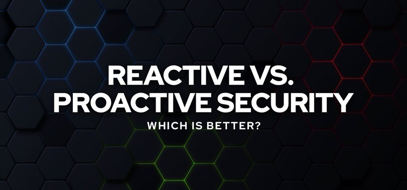 Reactive vs. Proactive Security: Which Is Better?.