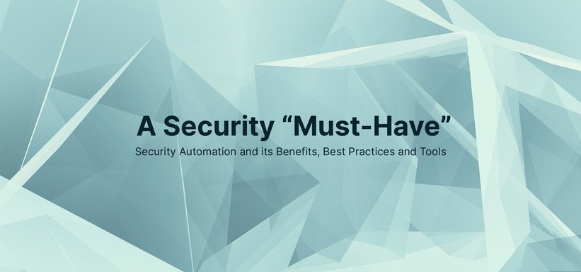 Security Automation: Definition, Benefits, Best Practices and Tools.