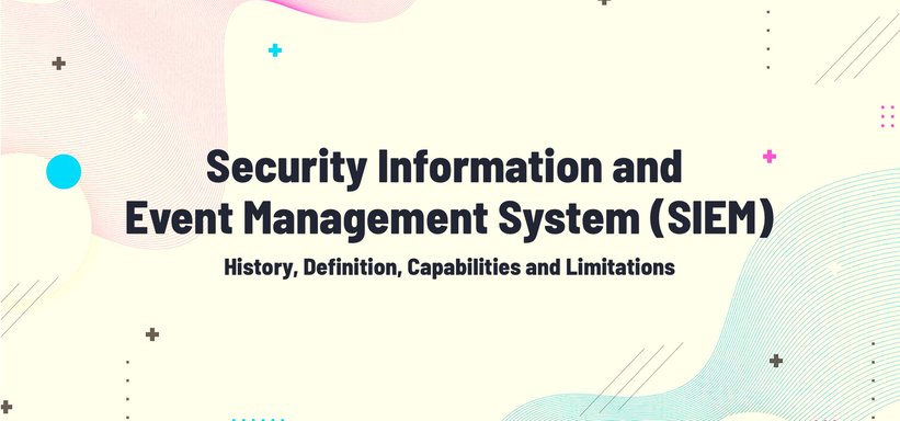 Security Information and Event Management (SIEM): History, Definition, Capabilities and Limitations.