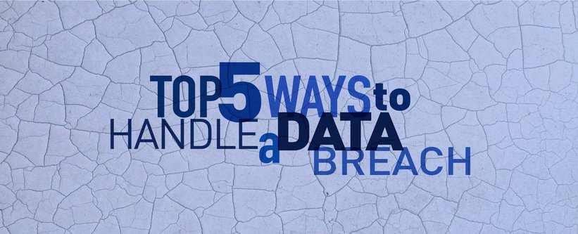 Top 5 Ways to Handle a Data Breach.