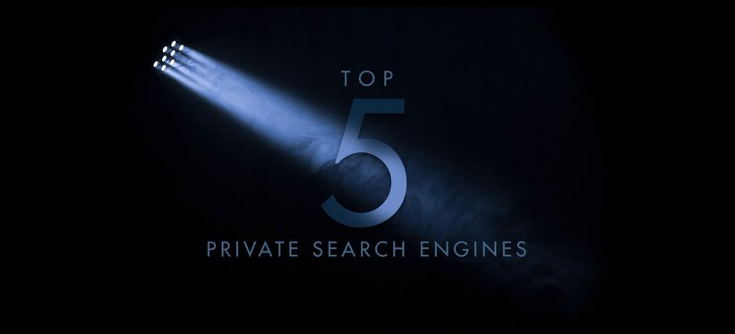 Top 5 Private Search Engines.