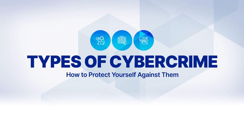 Types of Cybercrime and How to Protect Yourself Against Them.
