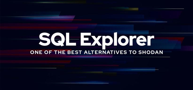 Meet SQL Explorer: One of the Best Alternatives to Shodan.