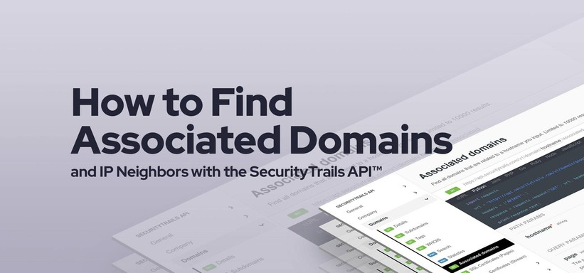 How to Find Associated Domains and IP Neighbors with the SecurityTrails API™.