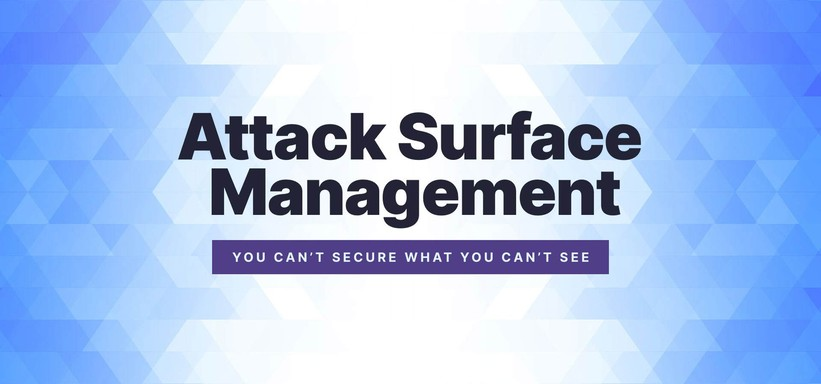 Attack Surface Management: You Can't Secure What You Can't See.