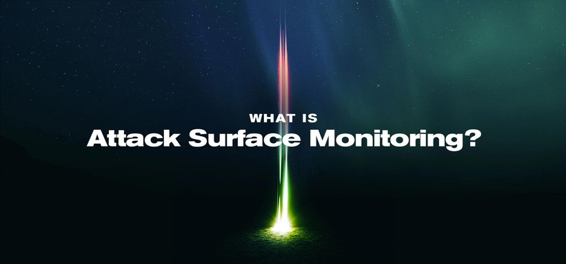 Attack Surface Monitoring: Definition, Benefits and Best Practices.