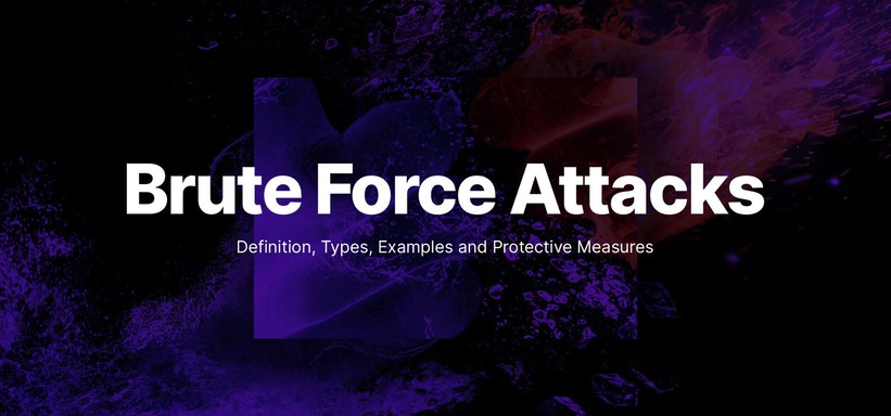 Brute Force Attacks: Definition, Types, Examples and Protective Measures.
