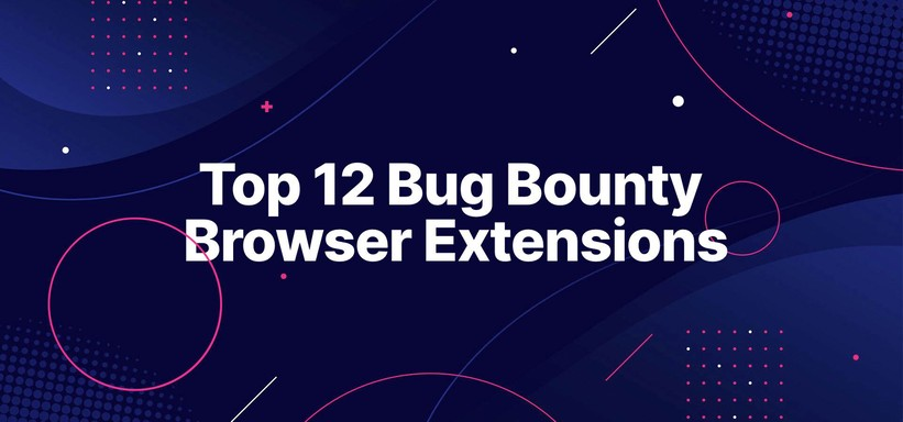 Top 12 Bug Bounty Browser Extensions.
