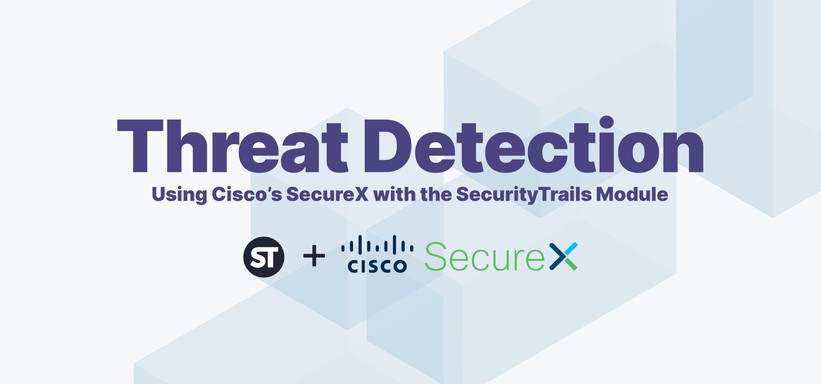 Threat Detection: Using Cisco's SecureX with the SecurityTrails Module.