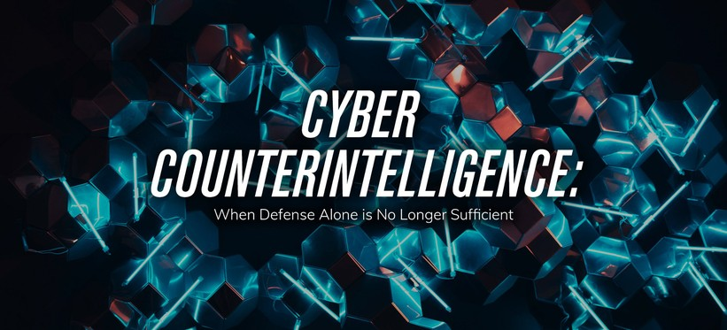 Cyber Counterintelligence: When Defense Alone is No Longer Sufficient.