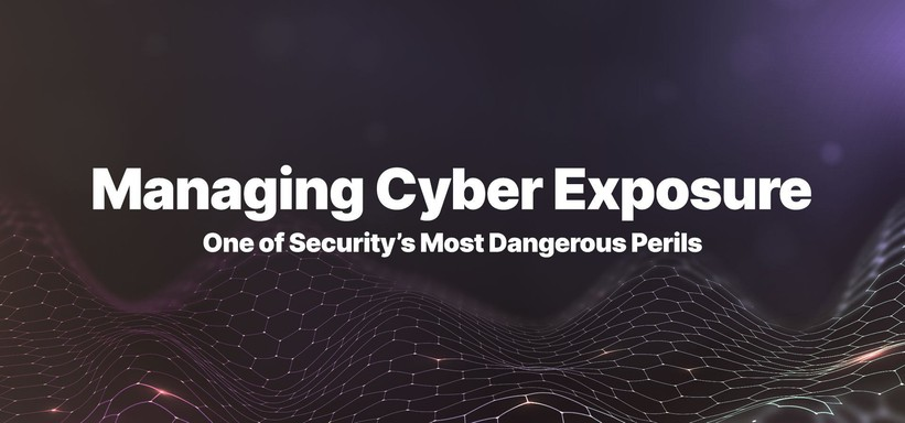 Managing Cyber Exposure One of Security's Most Dangerous Perils.