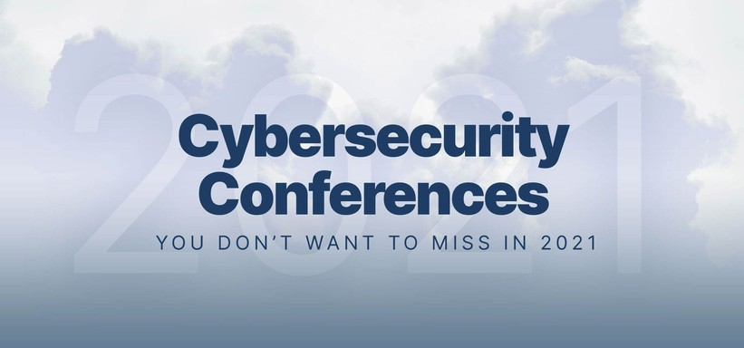 List of All Cybersecurity Conferences to Attend in 2021.