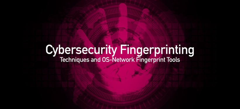 Cybersecurity Fingerprinting Techniques and OS-Network Fingerprint Tools.
