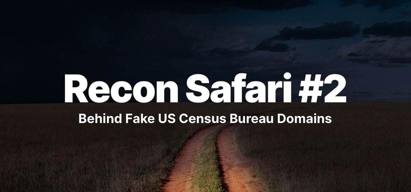 Recon Safari #2: Looking at the OSINT Behind Fake US Census Bureau Domains.