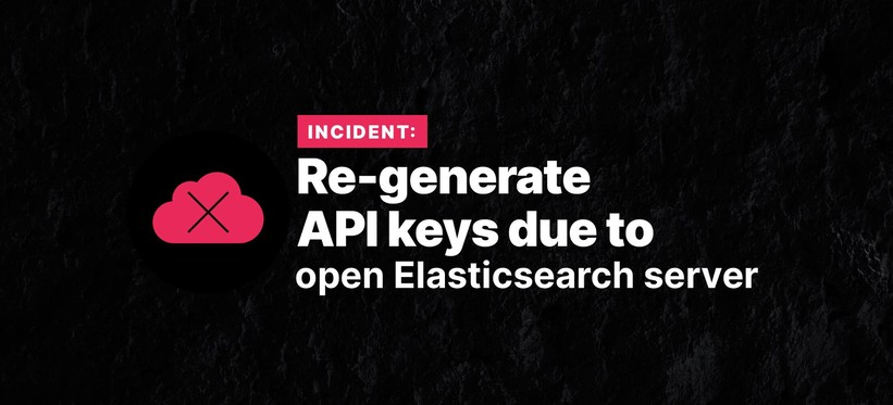 Incident: Re-generate API keys due to open Elasticsearch server.