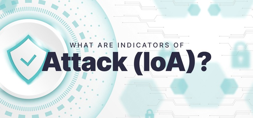 What Are Indicators of Attack (IoA)?.