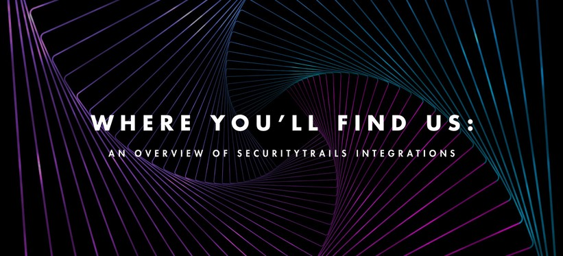 Where You'll Find Us: An Overview of SecurityTrails Integrations.