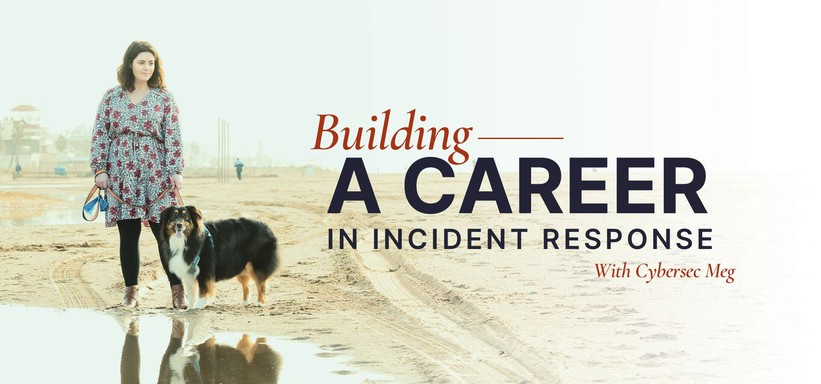 Building a Career in Incident Response With Cybersec Meg.