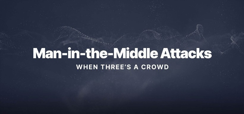 Man-in-the-Middle Attacks: When Three's a Crowd.